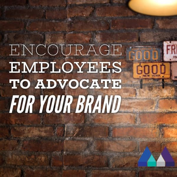Encourage employees to advocate for your brand