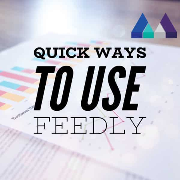 Quick Ways to use Feedly