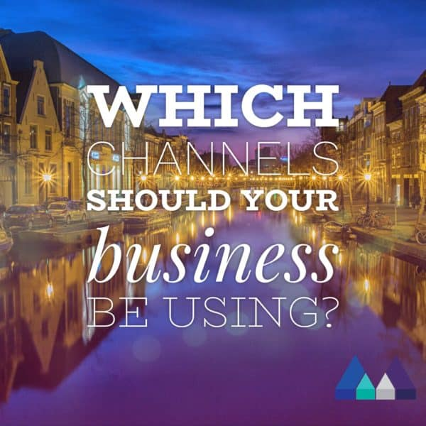 Which channels should your business be using?