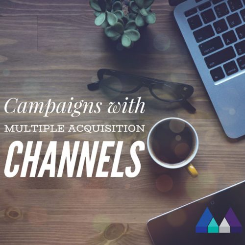 Campaigns with Multiple Acquisition Channels