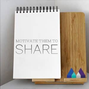 motivate the team to share